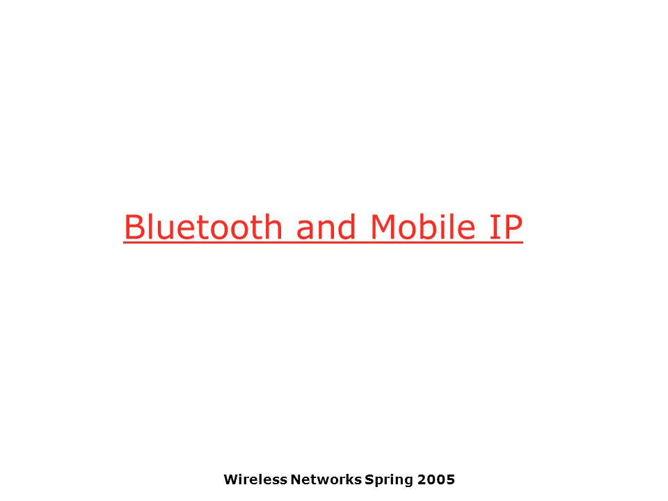 Wireless Networks Spring 2005 Bluetooth and Mobile IP