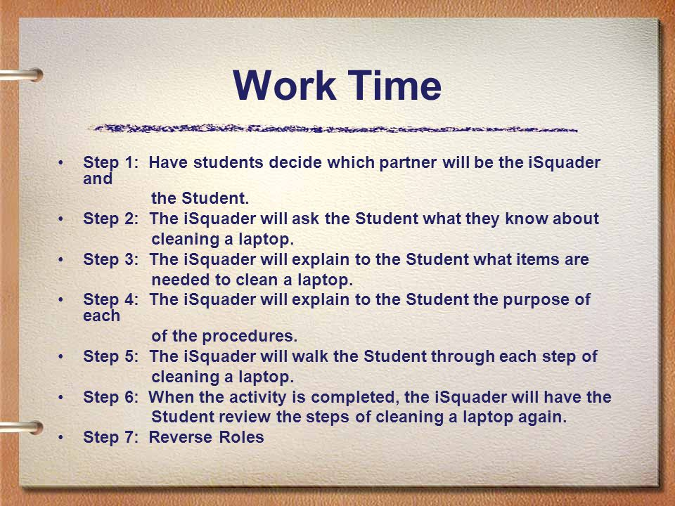 Work Time Step 1: Have students decide which partner will be the iSquader and the Student. Step 2: The iSquader will ask the Student what they know ab