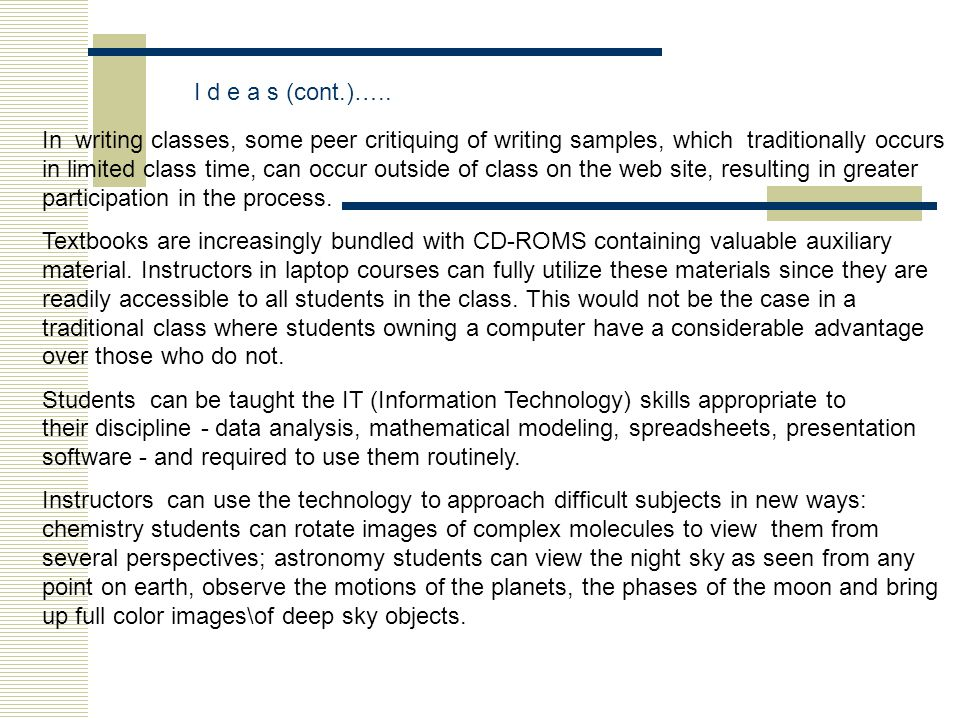 In writing classes, some peer critiquing of writing samples, which traditionally occurs in limited class time, can occur outside of class on the web site, resulting in greater participation in the process.
