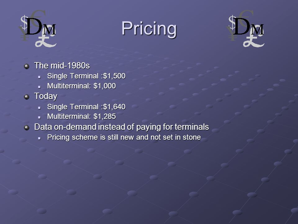 Pricing The mid-1980s Single Terminal :$1,500 Single Terminal :$1,500 Multiterminal: $1,000 Multiterminal: $1,000Today Single Terminal :$1,640 Single