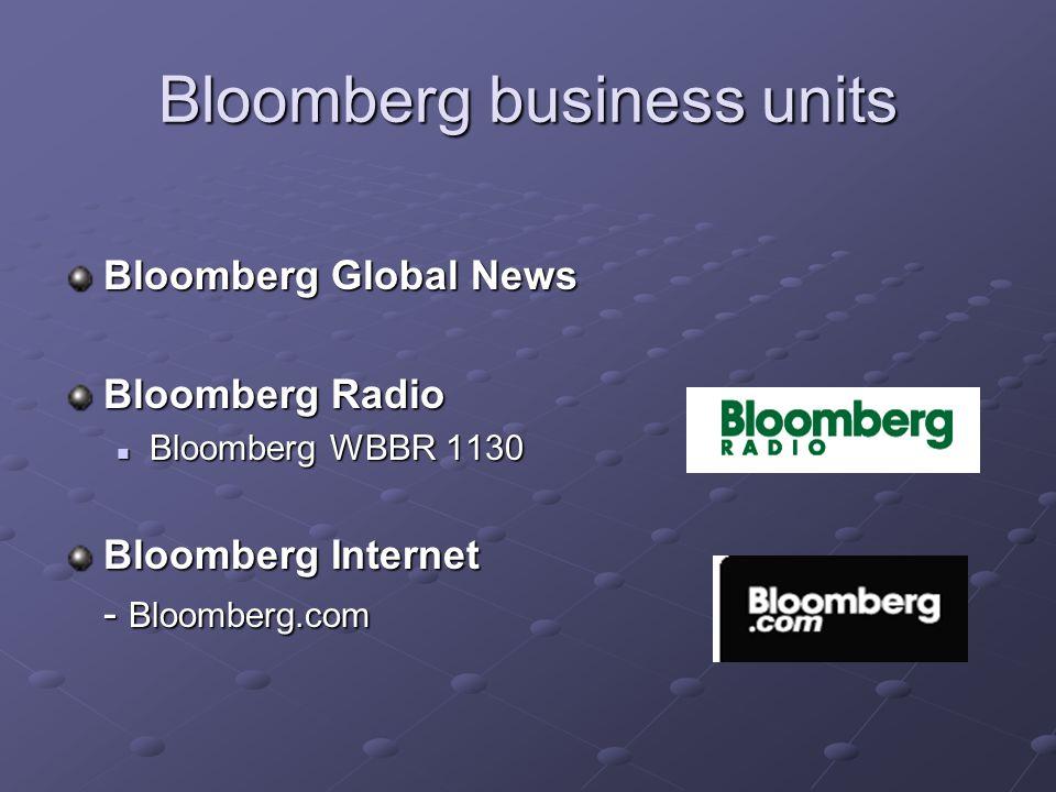 Bloomberg business units Bloomberg Global News Bloomberg Radio Bloomberg WBBR 1130 Bloomberg WBBR 1130 Bloomberg Internet - Bloomberg.com
