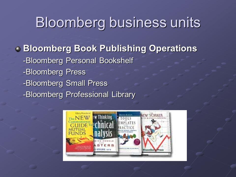 Bloomberg business units Bloomberg Book Publishing Operations -Bloomberg Personal Bookshelf -Bloomberg Press -Bloomberg Small Press -Bloomberg Profess