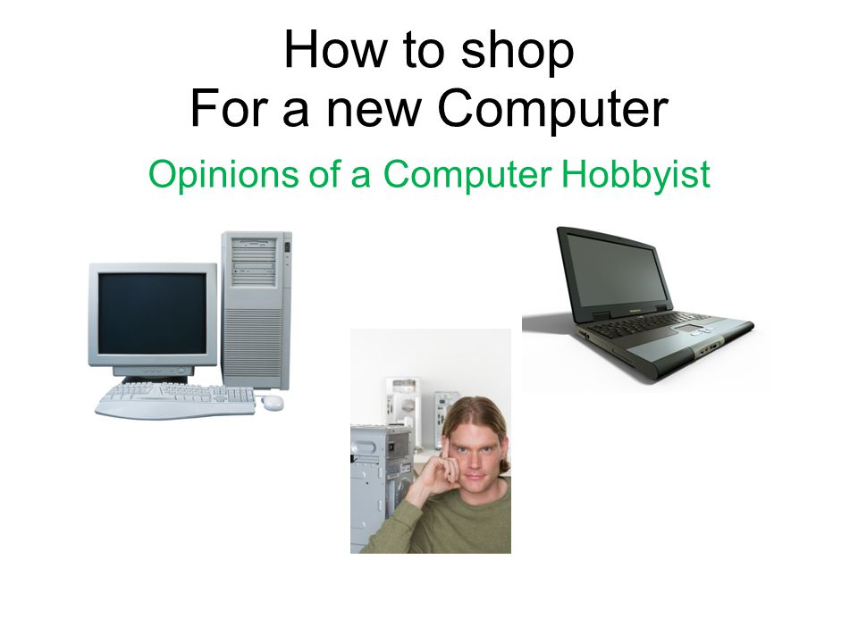 How to shop For a new Computer Opinions of a Computer Hobbyist