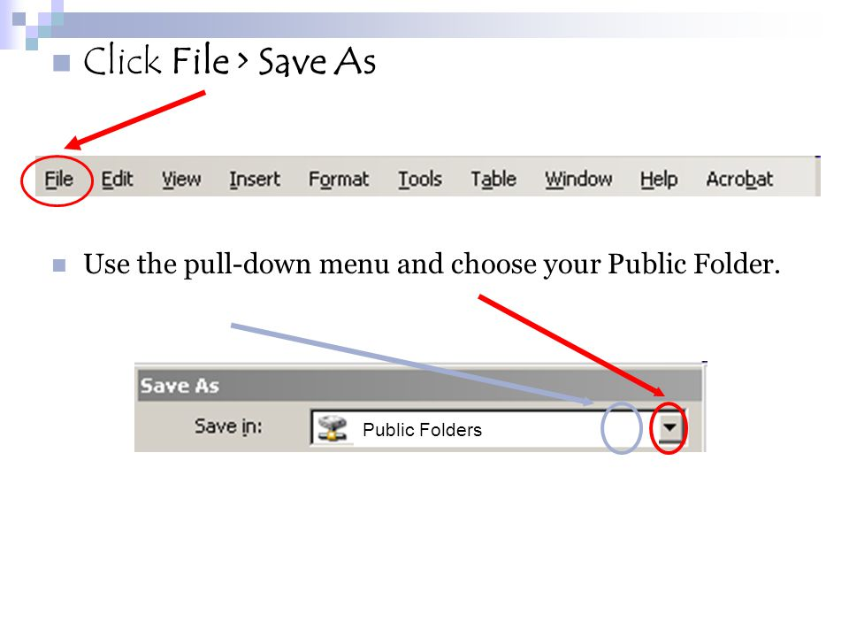 Click File > Save As Use the pull-down menu and choose your Public Folder. Public Folders