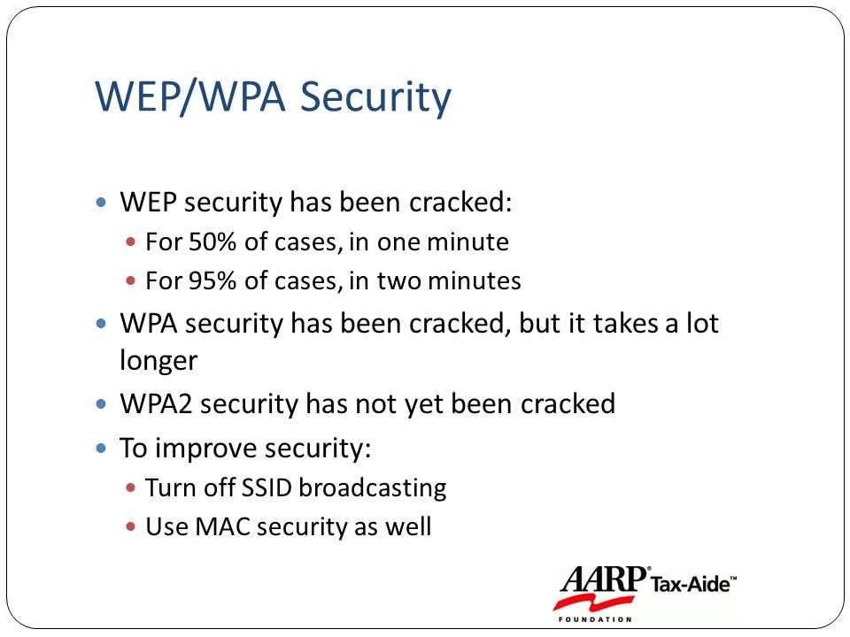 WEP/WPA Security WEP security has been cracked: For 50% of cases, in one minute For 95% of cases, in two minutes WPA security has been cracked, but it