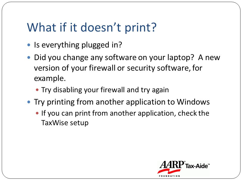 What if it doesnt print? Is everything plugged in? Did you change any software on your laptop? A new version of your firewall or security software, fo