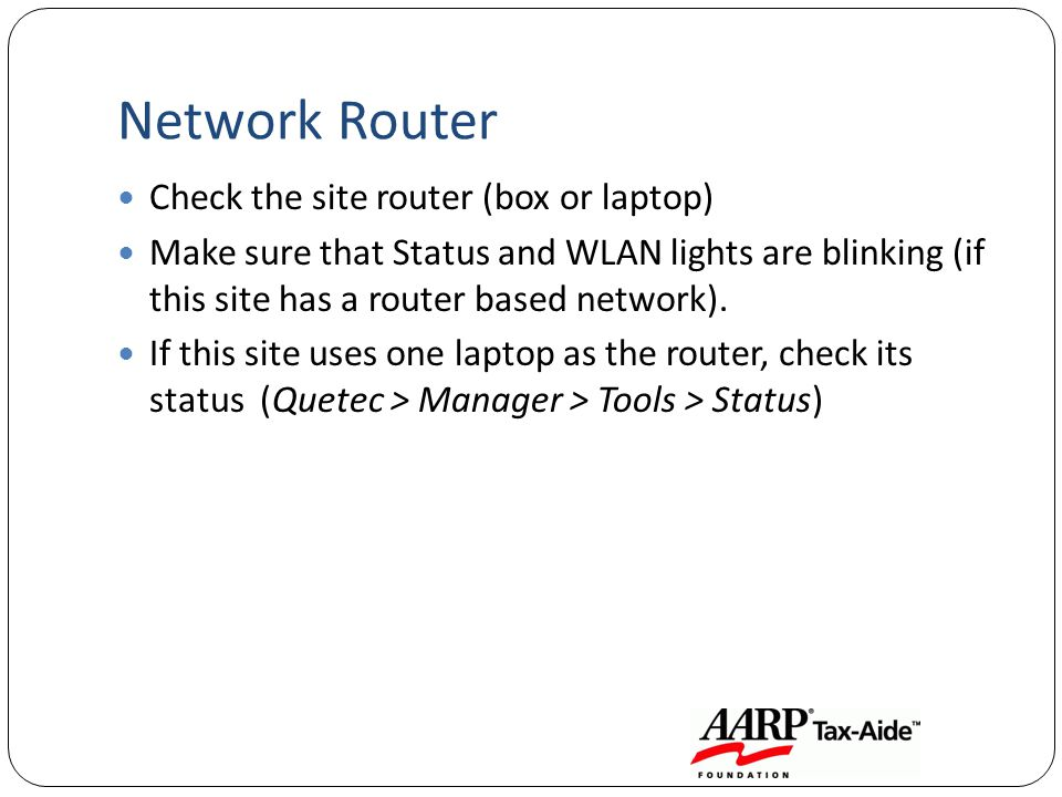 Network Router Check the site router (box or laptop) Make sure that Status and WLAN lights are blinking (if this site has a router based network).