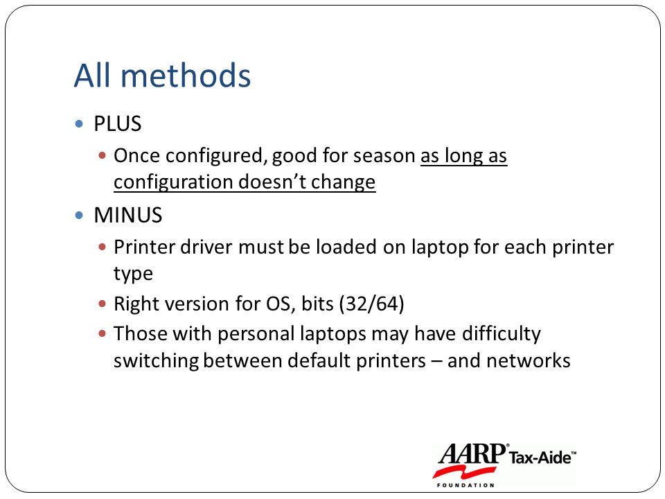 All methods PLUS Once configured, good for season as long as configuration doesnt change MINUS Printer driver must be loaded on laptop for each printe