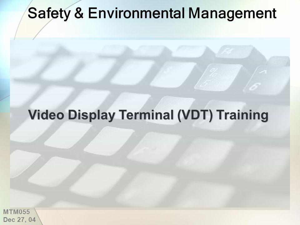 Safety & Environmental Management Video Display Terminal (VDT) Training MTM055 Dec 27, 04