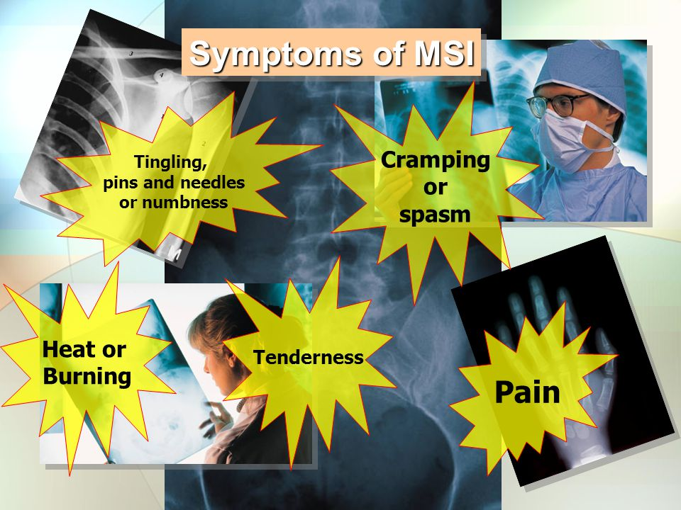 Cramping or spasm Tingling, pins and needles or numbness Heat or Burning Tenderness Pain Symptoms of MSI