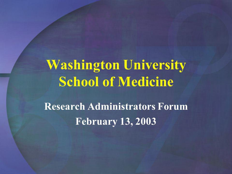 Washington University School of Medicine Research Administrators Forum February 13, 2003