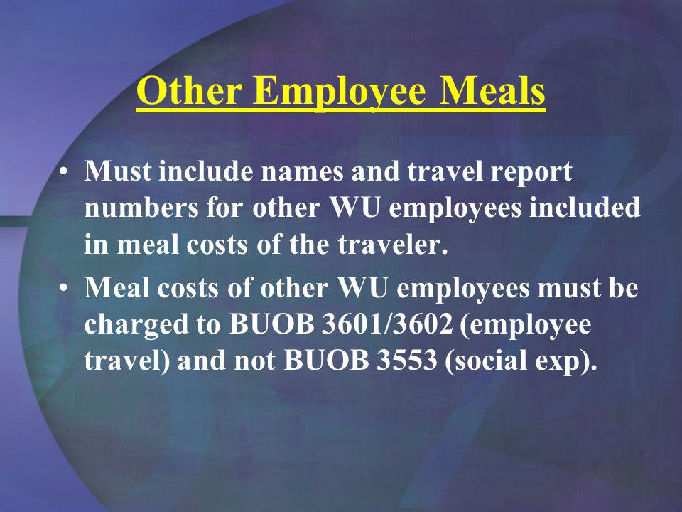 Other Employee Meals Must include names and travel report numbers for other WU employees included in meal costs of the traveler.