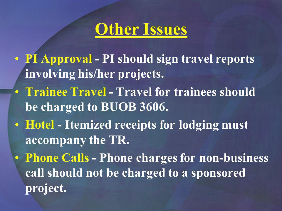 Other Issues PI Approval - PI should sign travel reports involving his/her projects.
