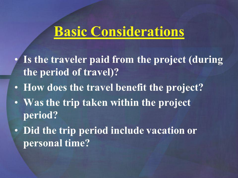 Basic Considerations Is the traveler paid from the project (during the period of travel).
