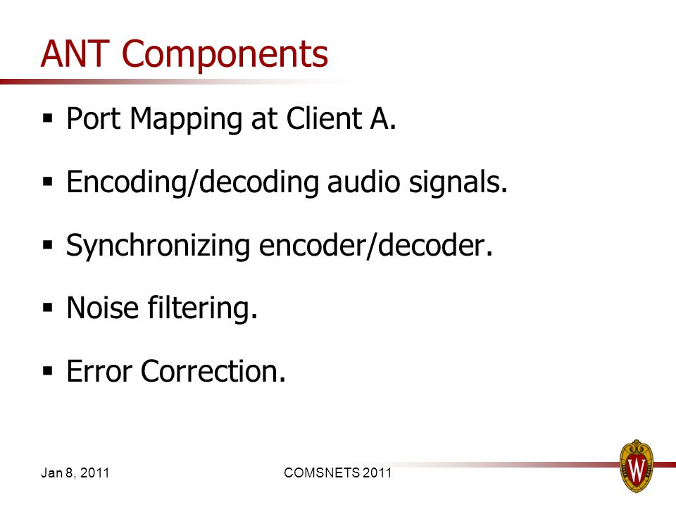 ANT Components Port Mapping at Client A. Encoding/decoding audio signals. Synchronizing encoder/decoder. Noise filtering. Error Correction. Jan 8, 201