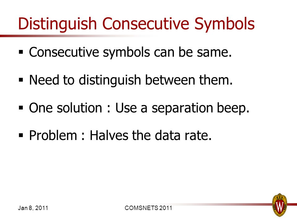 Distinguish Consecutive Symbols Consecutive symbols can be same. Need to distinguish between them. One solution : Use a separation beep. Problem : Hal