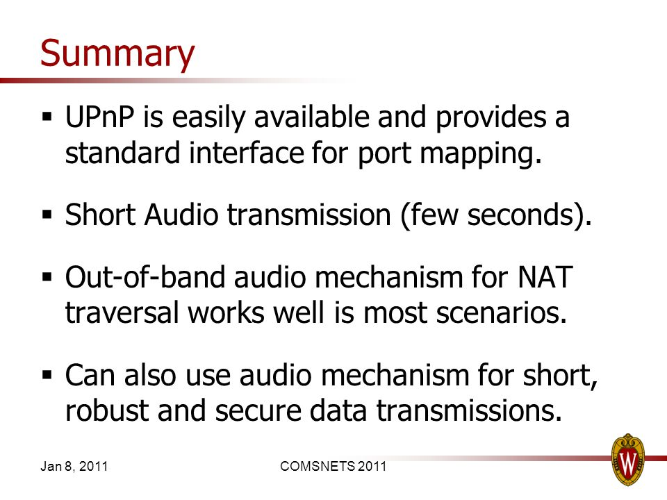 Summary UPnP is easily available and provides a standard interface for port mapping.