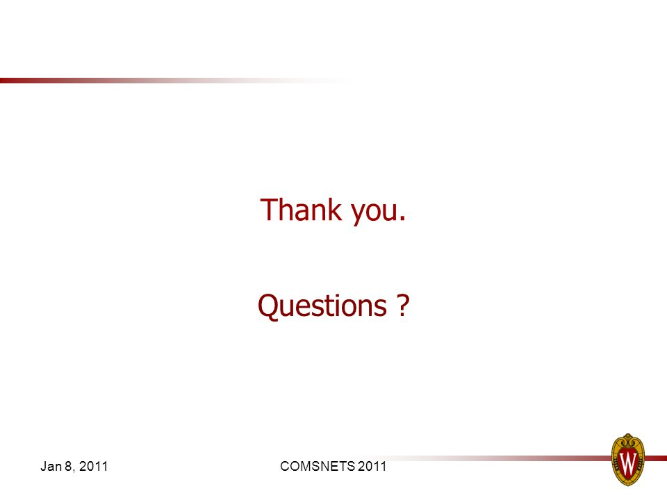 Thank you. Questions ? Jan 8, 2011COMSNETS 2011