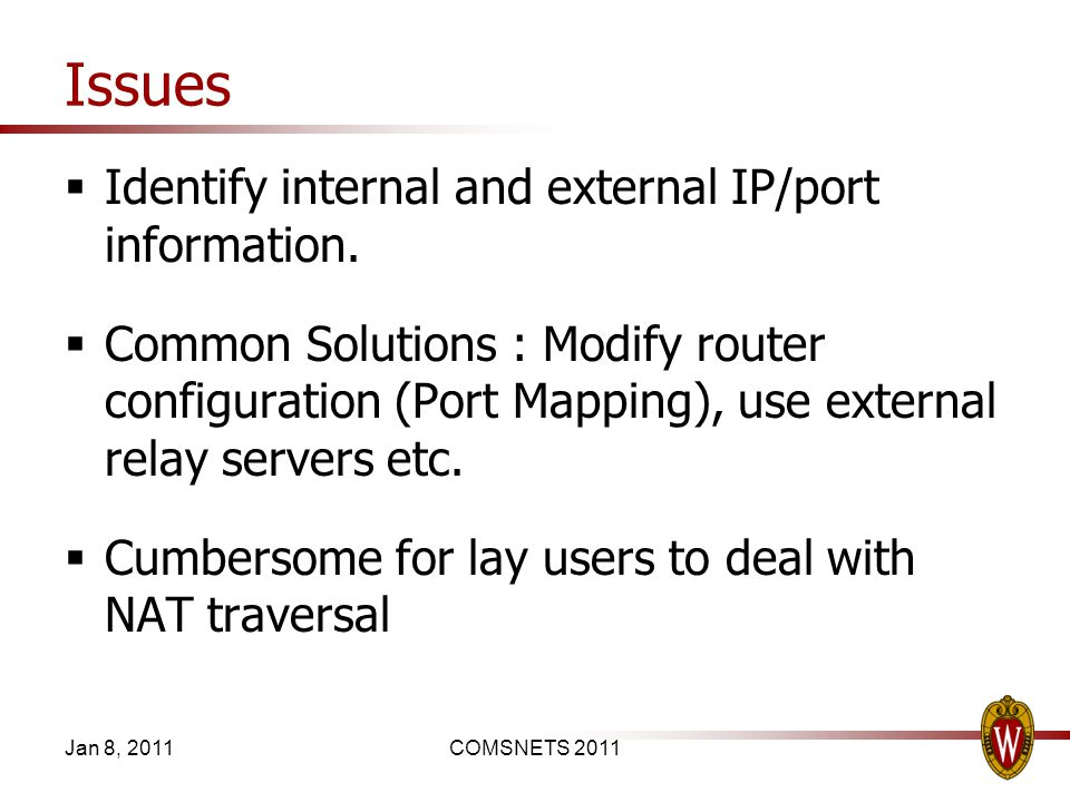 Issues Identify internal and external IP/port information. Common Solutions : Modify router configuration (Port Mapping), use external relay servers e