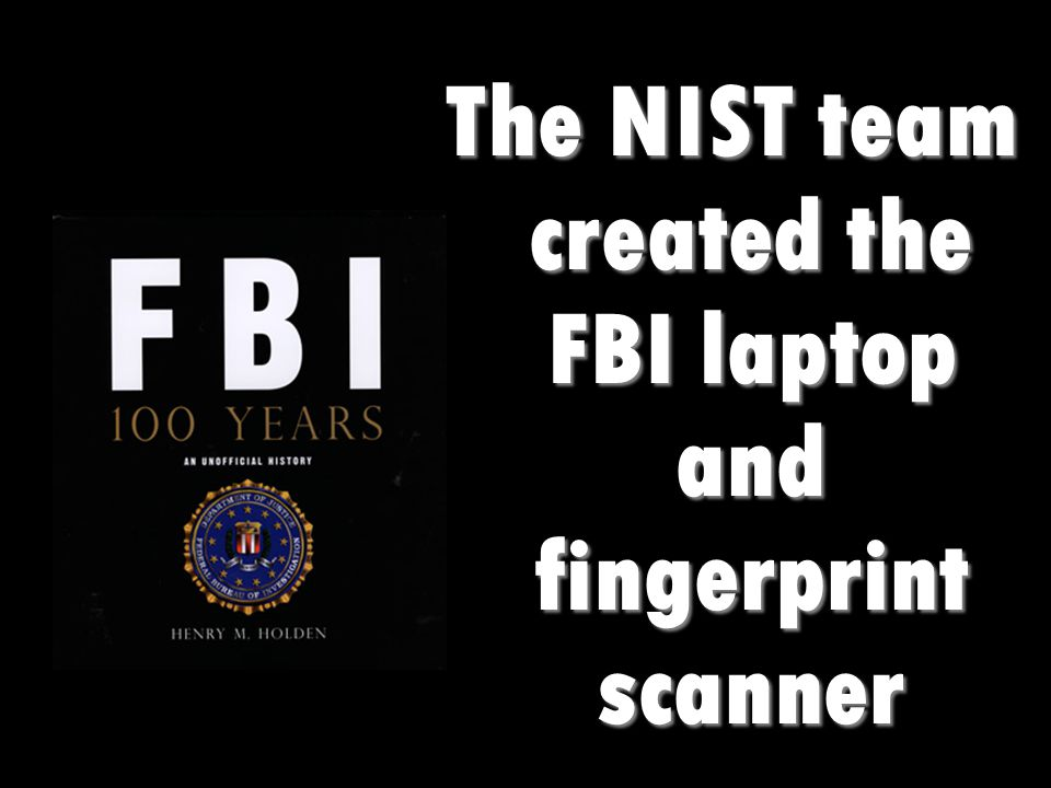 The NIST team created the FBI laptop and fingerprint scanner
