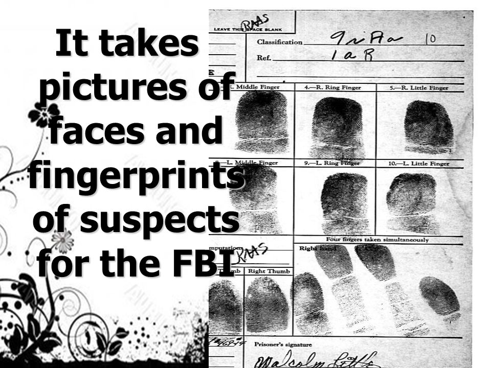 It takes pictures of faces and fingerprints of suspects for the FBI