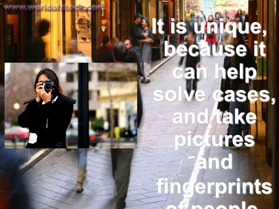 It is unique, because it can help solve cases, and take pictures and fingerprints of people.