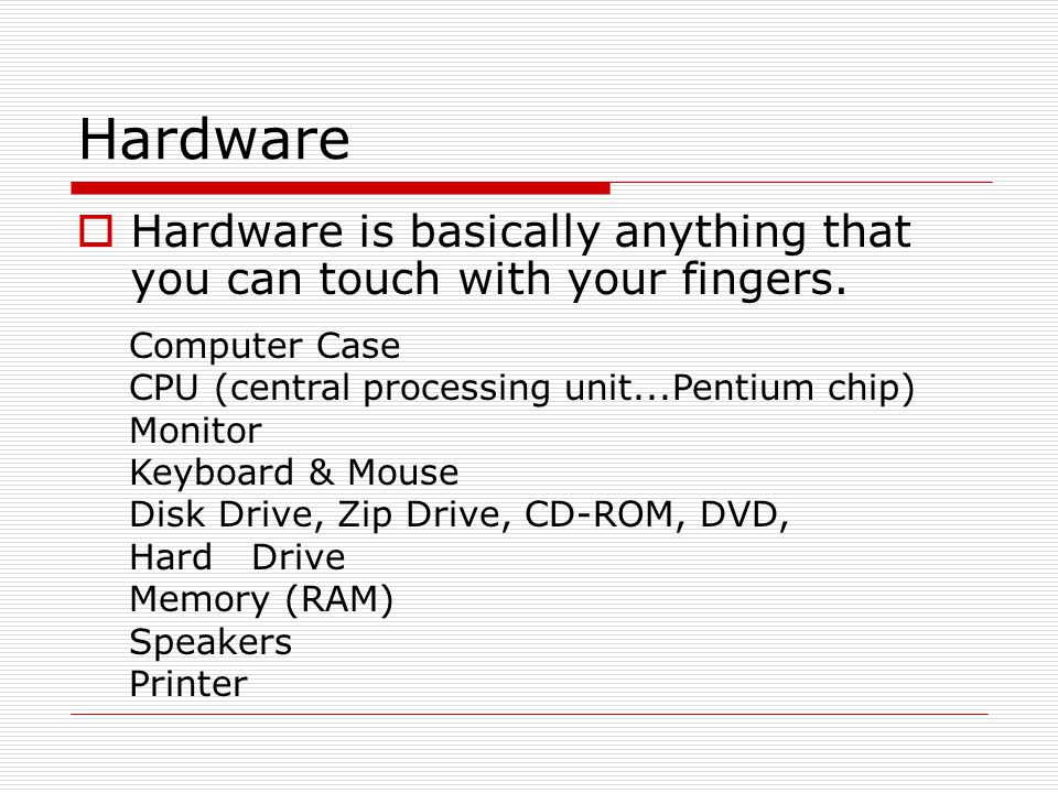 Hardware (Continued) There are three types/categories of hardware 1.