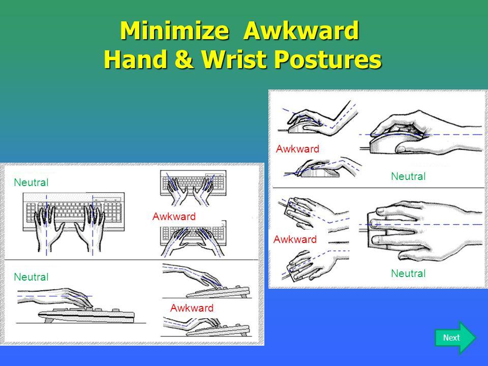 Minimize Awkward Hand & Wrist Postures Neutral Awkward Neutral Awkward Neutral Awkward Neutral Next