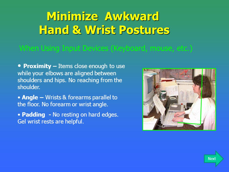 When Using Input Devices (Keyboard, mouse, etc.) Proximity – Items close enough to use while your elbows are aligned between shoulders and hips. No re