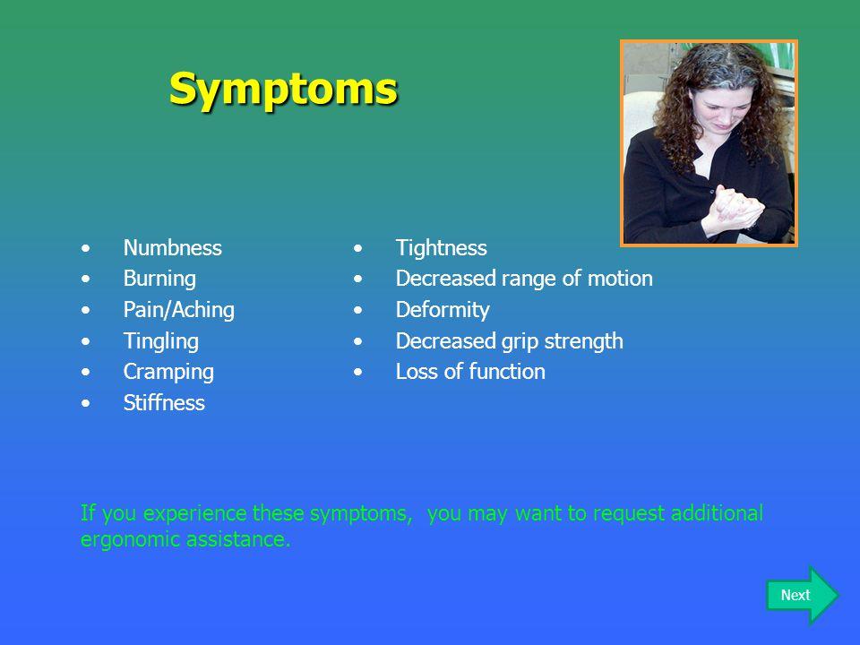 Numbness Burning Pain/Aching Tingling Cramping StiffnessSymptoms Tightness Decreased range of motion Deformity Decreased grip strength Loss of functio