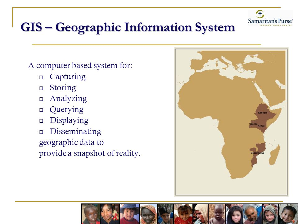 GIS – Geographic Information System A computer based system for: Capturing Storing Analyzing Querying Displaying Disseminating geographic data to provide a snapshot of reality.