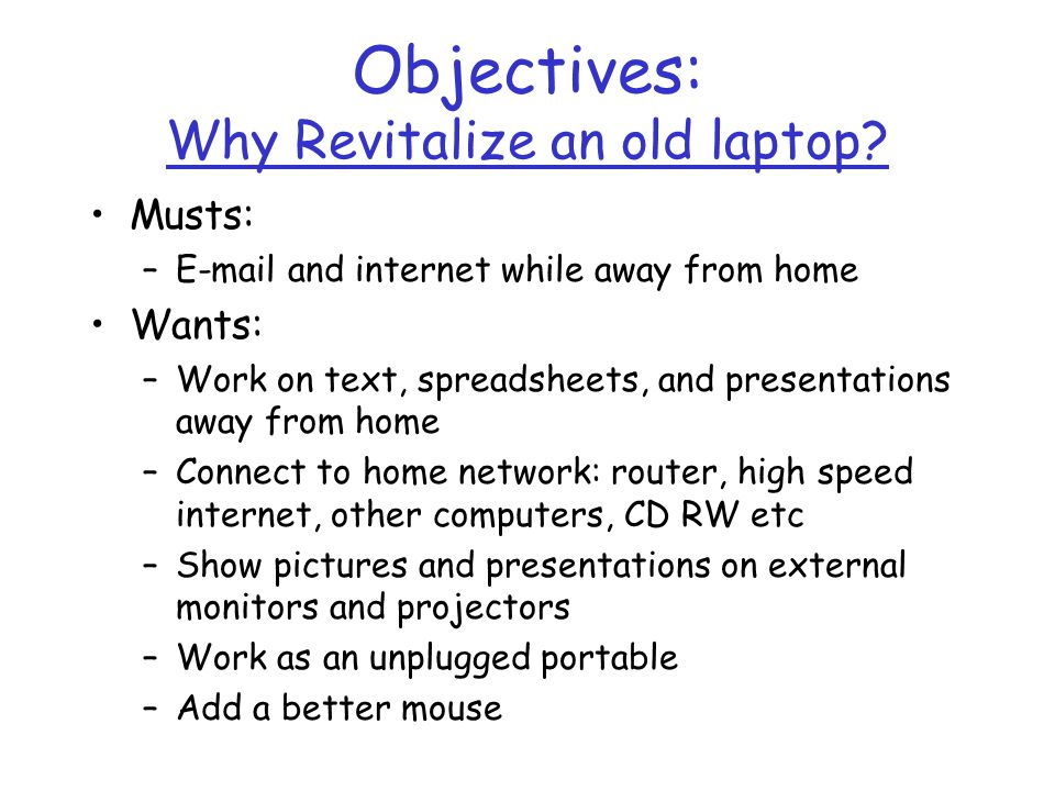 Objectives: Why Revitalize an old laptop.