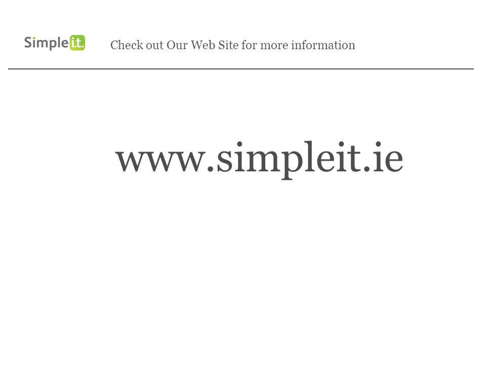 Check out Our Web Site for more information www.simpleit.ie