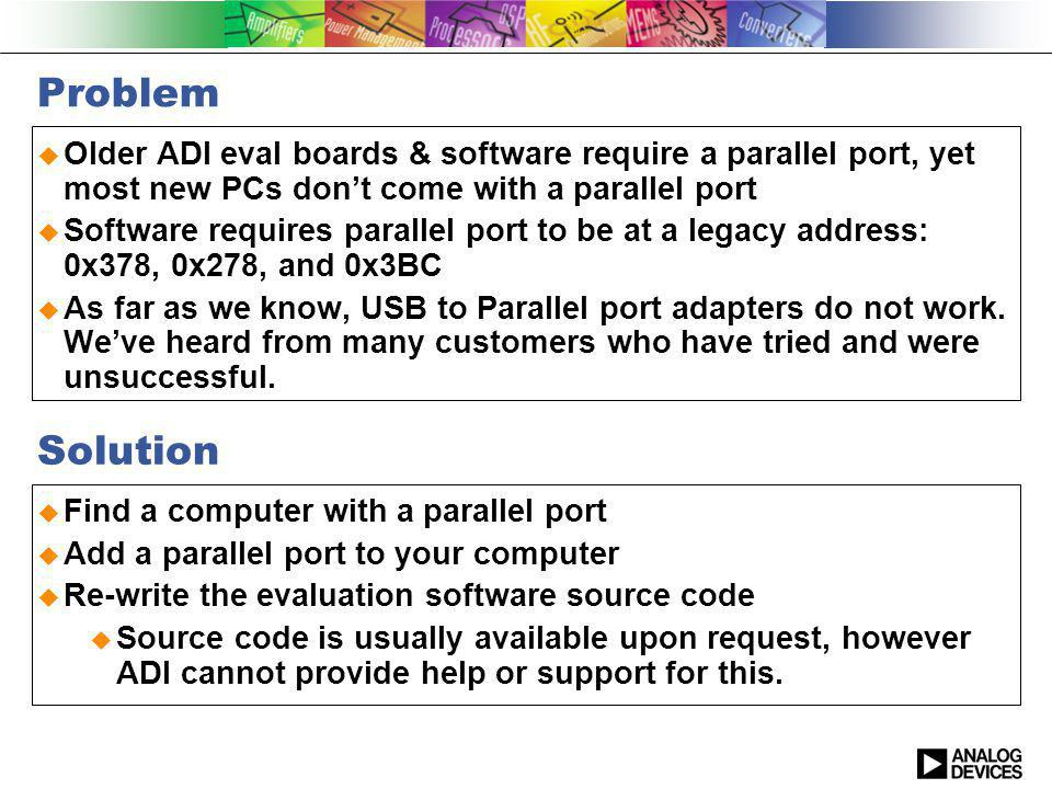 Adding a Parallel Port to Computer Desktop PCI or PCIE card (not researched here) Plugs into PCs motherboard Should easily be configured to work as legacy parallel port Laptop Laptop docking station (also not researched here) Not all Laptops can use a docking station Usually specific to the laptop brand and/or model More expensive than add-on card Provides additional connectors, not just parallel port Good for fixed workstation Also should easily be configured to work as legacy parallel port Add-on card (researched here) Not all cards can be configured to work as a legacy parallel port Highly portable
