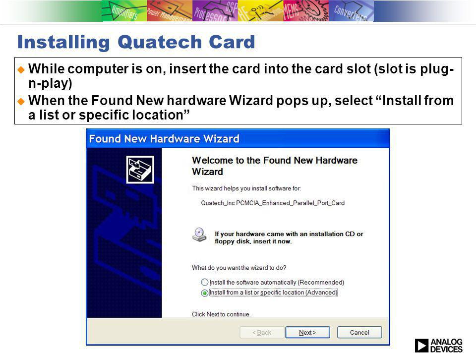 Installing Quatech Card Let the Wizard search for drivers on the CD or point it to drivers downloaded from http://www.quatech.com/http://www.quatech.com/ Click finish when complete