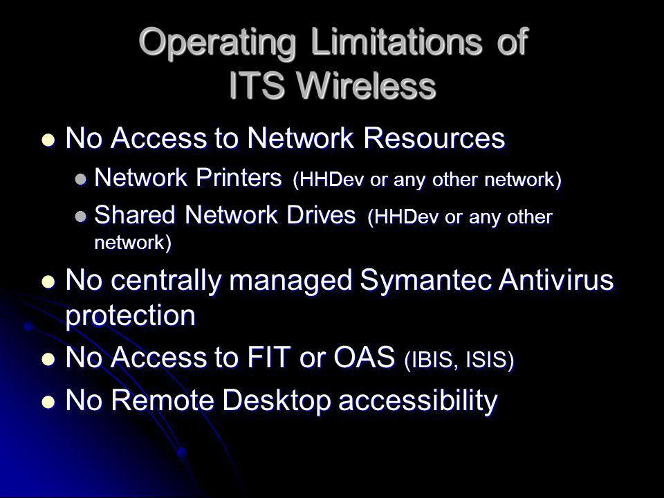 Operating Limitations of ITS Wireless No Access to Network Resources No Access to Network Resources Network Printers (HHDev or any other network) Netw