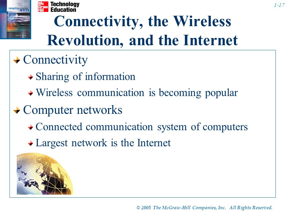 © 2005 The McGraw-Hill Companies, Inc. All Rights Reserved. 1-17 Connectivity, the Wireless Revolution, and the Internet Connectivity Sharing of infor