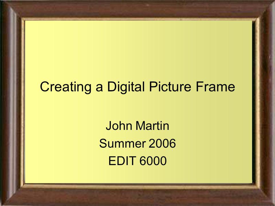 Creating a Digital Picture Frame John Martin Summer 2006 EDIT 6000