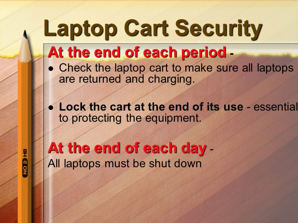Laptop Cart Security At the end of each period At the end of each period - Check the laptop cart to make sure all laptops are returned and charging. L