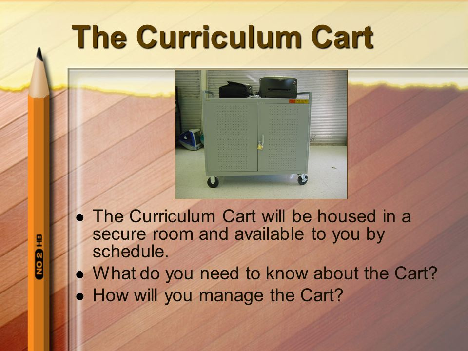 The Curriculum Cart will be housed in a secure room and available to you by schedule. What do you need to know about the Cart? How will you manage the