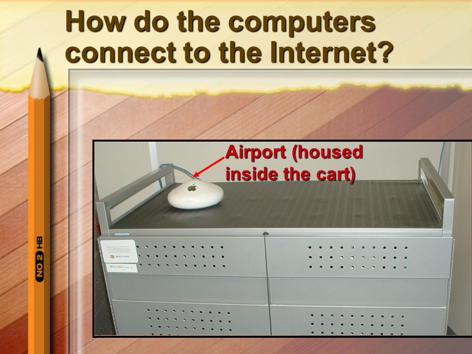 How do the computers connect to the Internet? How do the computers connect to the Internet? Airport (housed inside the cart)