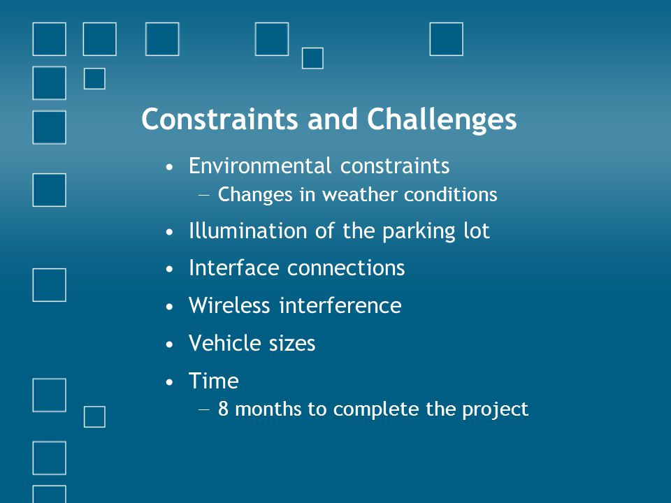 Constraints and Challenges Environmental constraints Changes in weather conditions Illumination of the parking lot Interface connections Wireless inte