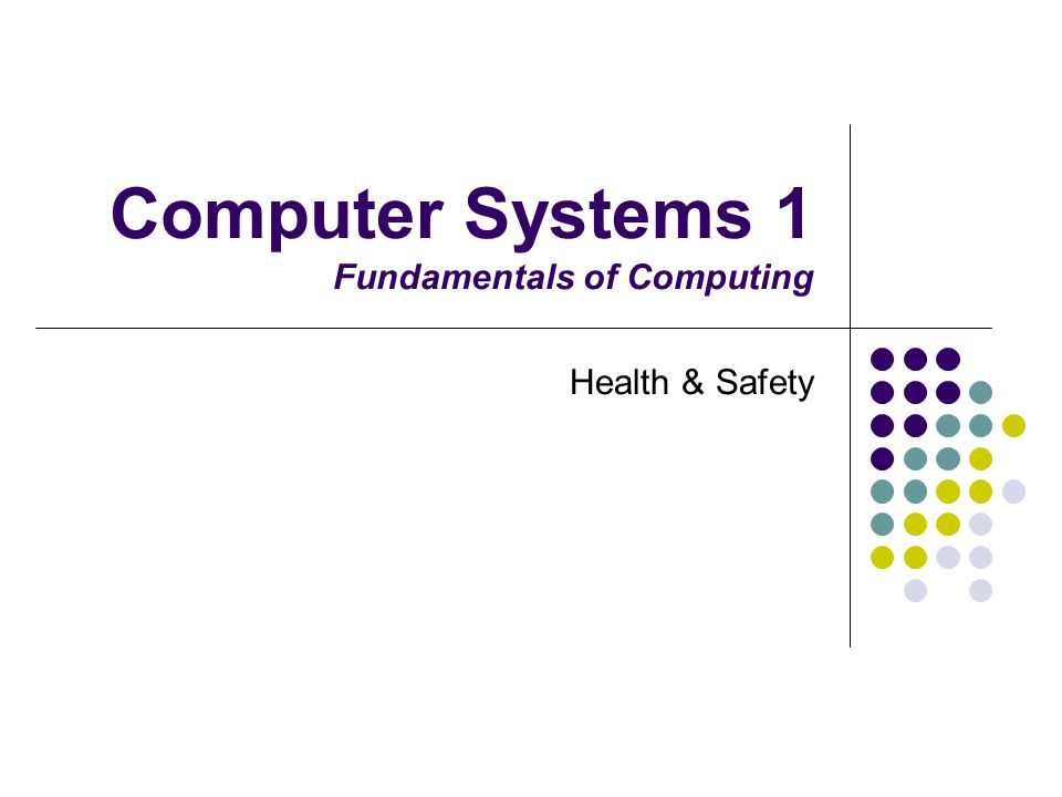 Computer Systems 1 Fundamentals of Computing Health & Safety