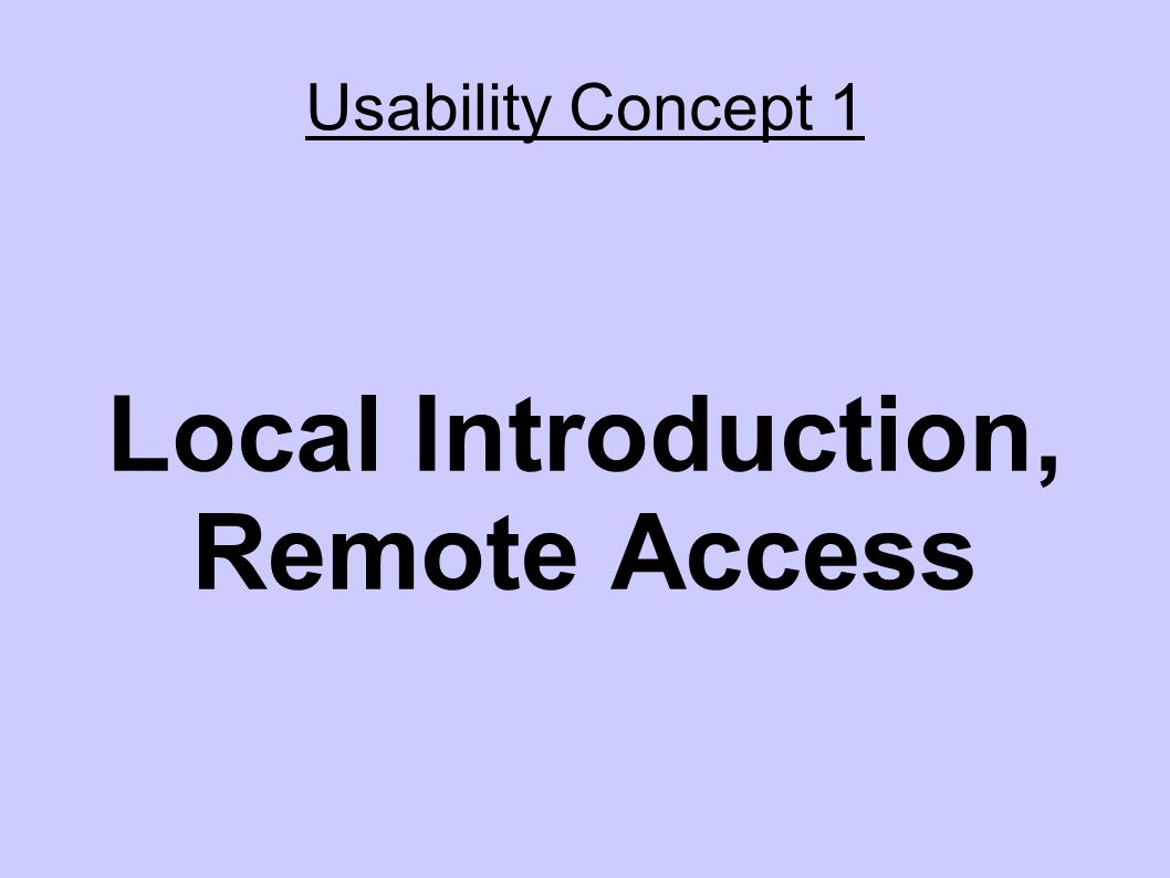 Usability Concept 1 Local Introduction, Remote Access
