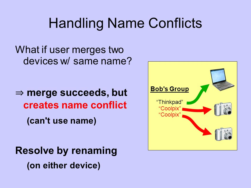 Handling Name Conflicts What if user merges two devices w/ same name.