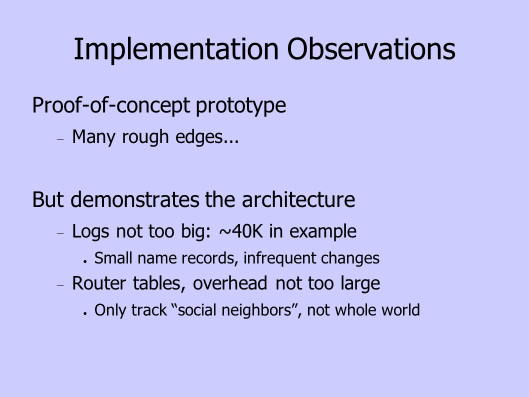 Implementation Observations Proof-of-concept prototype Many rough edges...