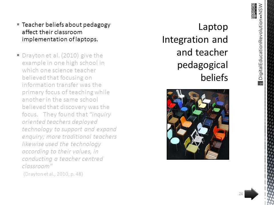 Teacher beliefs about pedagogy affect their classroom implementation of laptops.