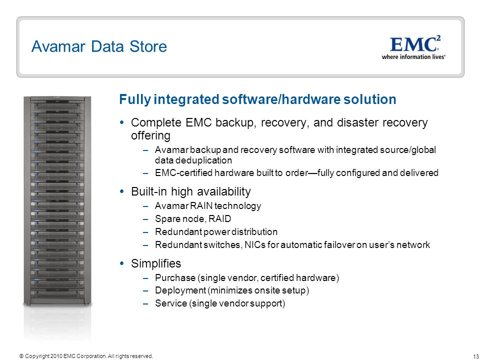 13 © Copyright 2010 EMC Corporation. All rights reserved. Avamar Data Store Complete EMC backup, recovery, and disaster recovery offering –Avamar back