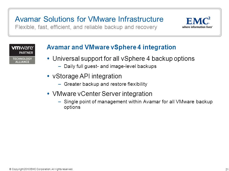 21 © Copyright 2010 EMC Corporation. All rights reserved. Avamar Solutions for VMware Infrastructure Flexible, fast, efficient, and reliable backup an