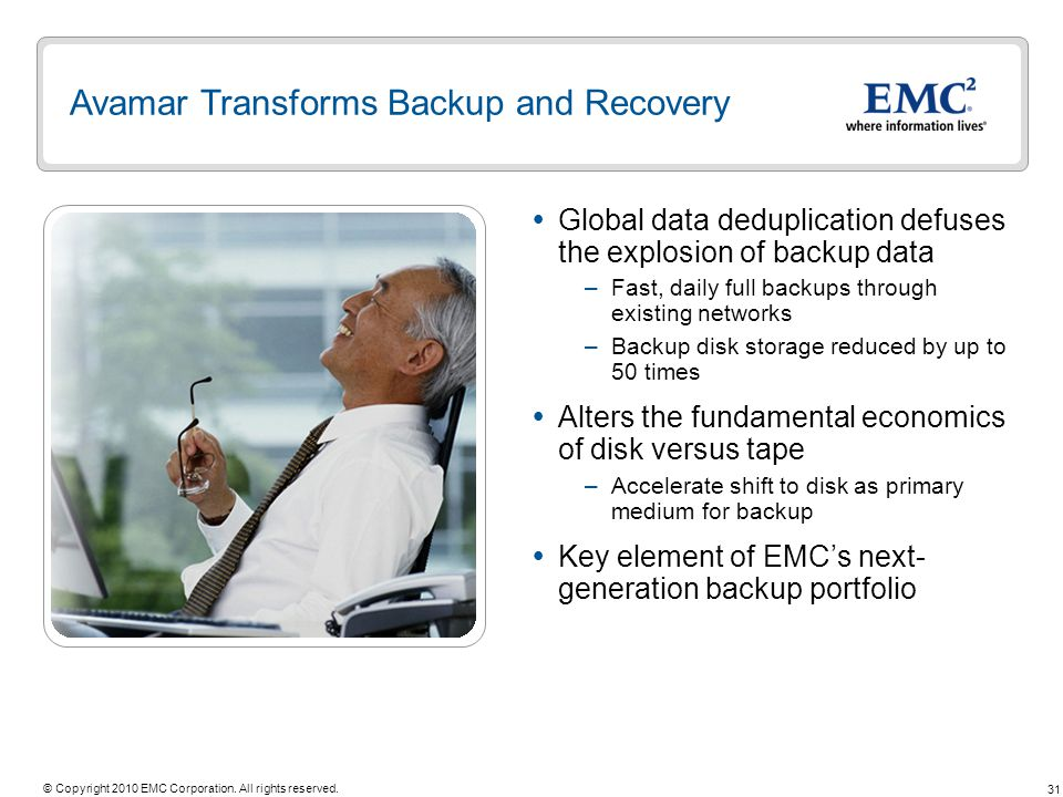 31 © Copyright 2010 EMC Corporation. All rights reserved. Global data deduplication defuses the explosion of backup data –Fast, daily full backups thr